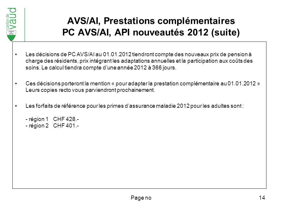 Page no14 Les décisions de PC AVS/AI au 01.01.2012 tiendront compte des nouveaux prix de pension à charge des résidents, prix intégrant les adaptations annuelles et la participation aux coûts des soins.