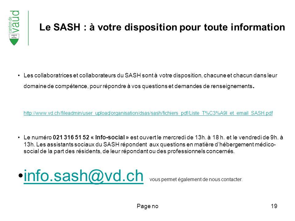 Page no19 Le SASH : à votre disposition pour toute information Les collaboratrices et collaborateurs du SASH sont à votre disposition, chacune et chacun dans leur domaine de compétence, pour répondre à vos questions et demandes de renseignements.