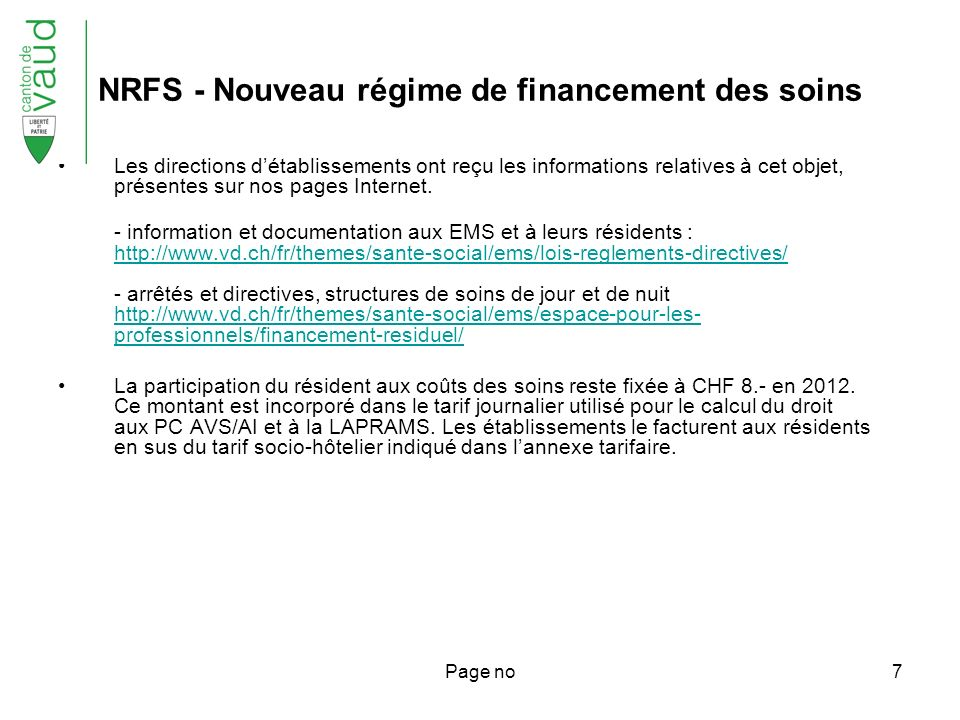 Page no7 NRFS - Nouveau régime de financement des soins Les directions détablissements ont reçu les informations relatives à cet objet, présentes sur nos pages Internet.