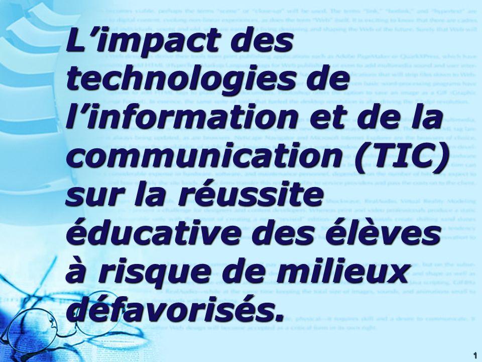 1 Limpact des technologies de linformation et de la communication (TIC) sur la réussite éducative des élèves à risque de milieux défavorisés.