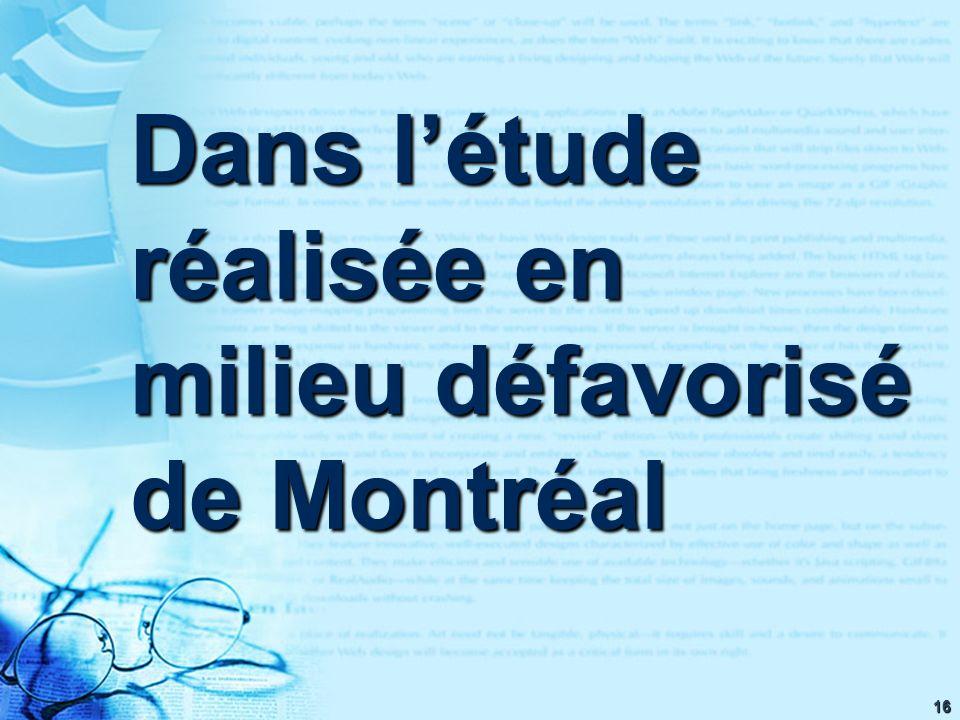 16 Dans létude réalisée en milieu défavorisé de Montréal