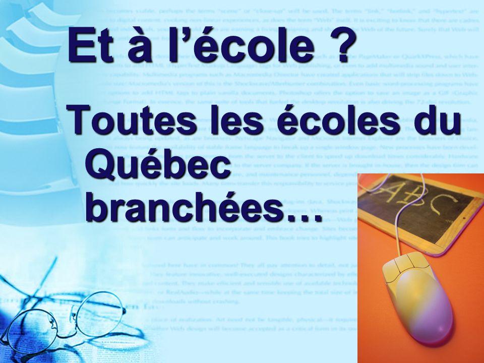 18 Et à lécole ? Toutes les écoles du Québec branchées…