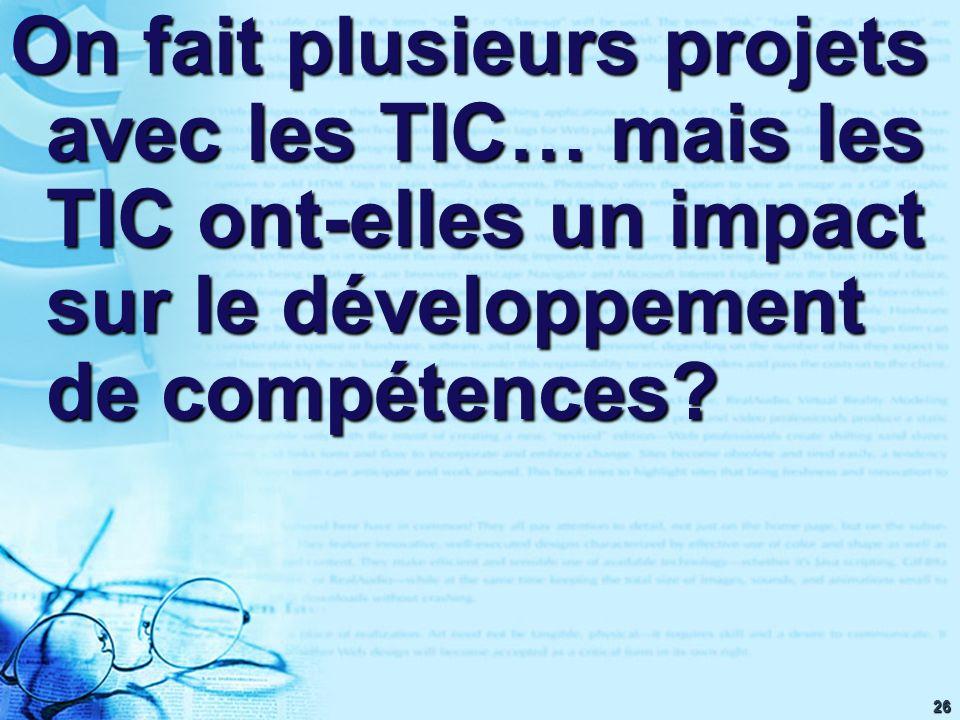 26 On fait plusieurs projets avec les TIC… mais les TIC ont-elles un impact sur le développement de compétences?