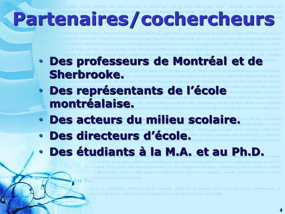 4Partenaires/cochercheurs Des professeurs de Montréal et de Sherbrooke.