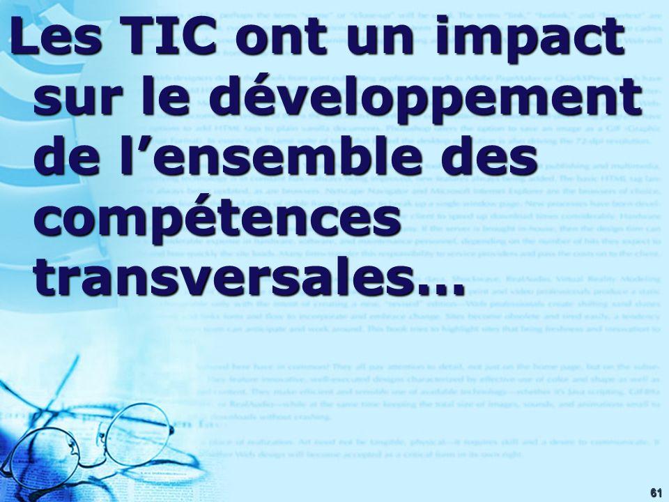 61 Les TIC ont un impact sur le développement de lensemble des compétences transversales…