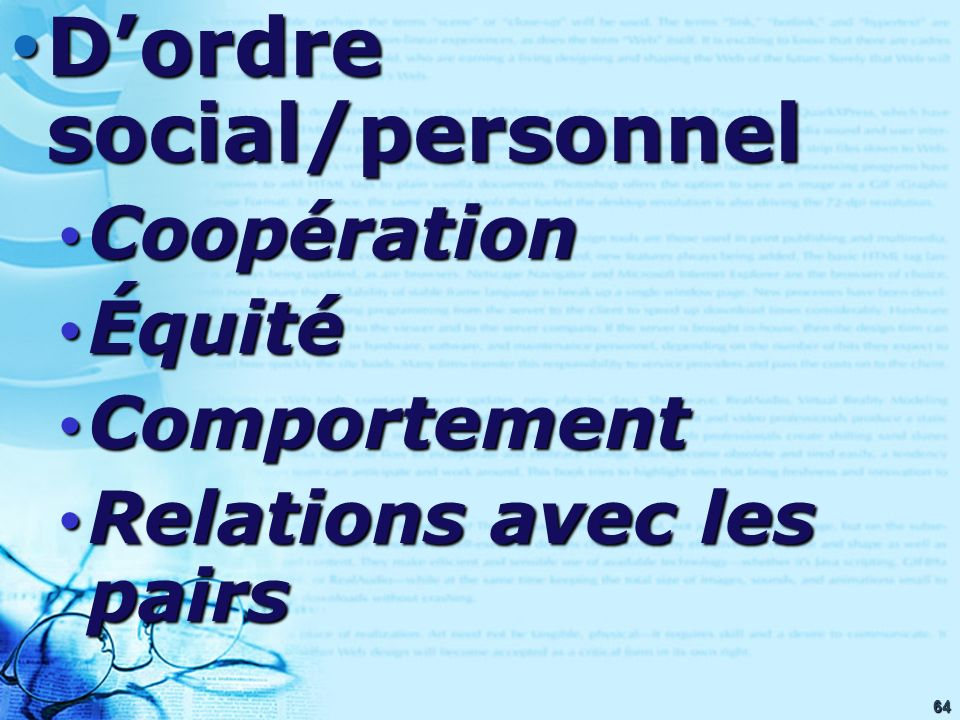 64 Dordre social/personnel Dordre social/personnel Coopération Coopération Équité Équité Comportement Comportement Relations avec les pairs Relations avec les pairs