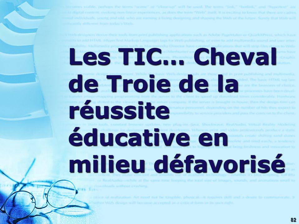 82 Les TIC… Cheval de Troie de la réussite éducative en milieu défavorisé