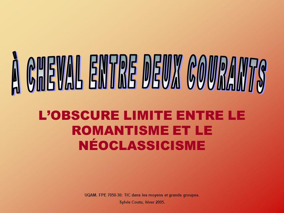 LOBSCURE LIMITE ENTRE LE ROMANTISME ET LE NÉOCLASSICISME UQAM. FPE 7050-30: TIC dans les moyens et grands groupes. Sylvie Coutu, hiver 2005.