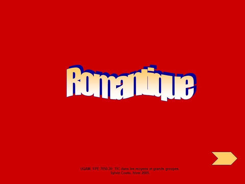 Romantique UQAM. FPE 7050-30: TIC dans les moyens et grands groupes. Sylvie Coutu, hiver 2005.