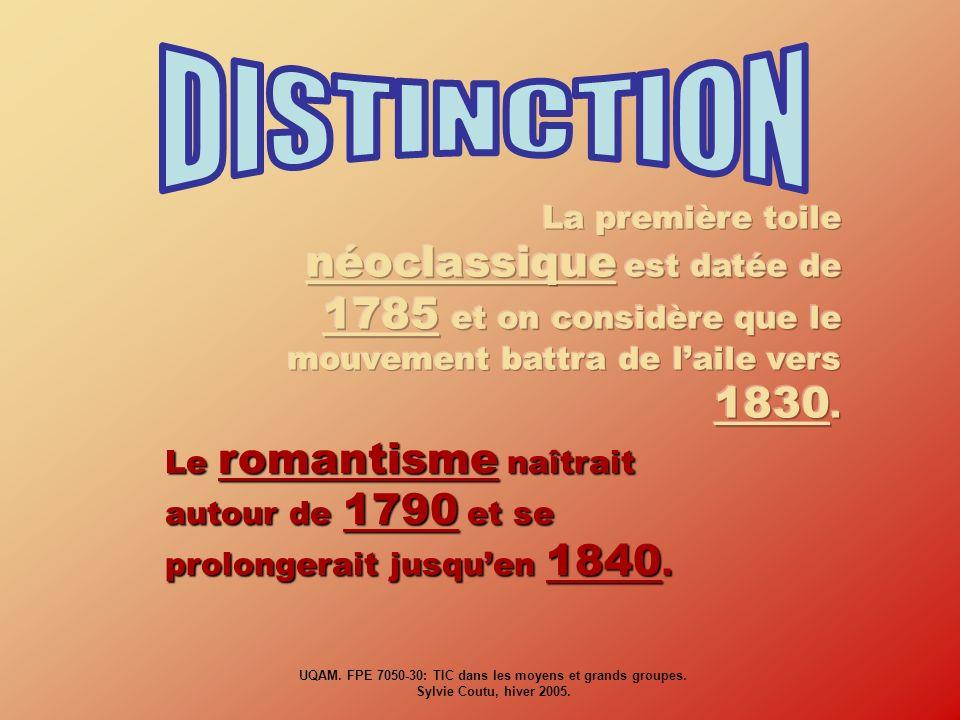 Le romantisme naîtrait autour de 1790 et se prolongerait jusquen 1840. UQAM. FPE 7050-30: TIC dans les moyens et grands groupes. Sylvie Coutu, hiver 2