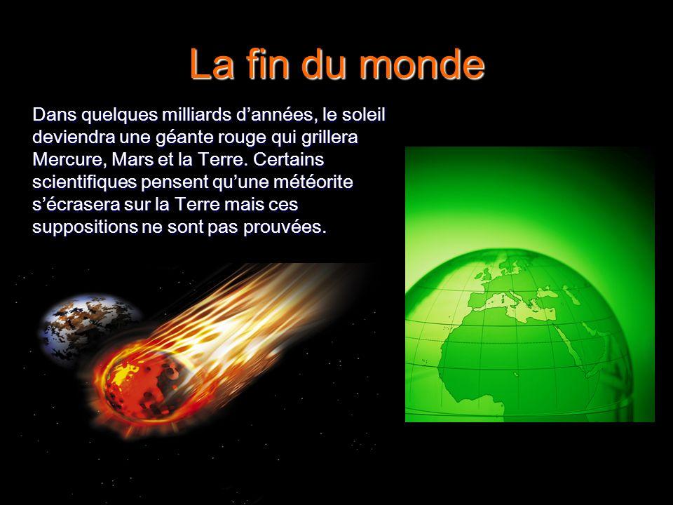 La fin du monde Dans quelques milliards dannées, le soleil deviendra une géante rouge qui grillera Mercure, Mars et la Terre. Certains scientifiques p
