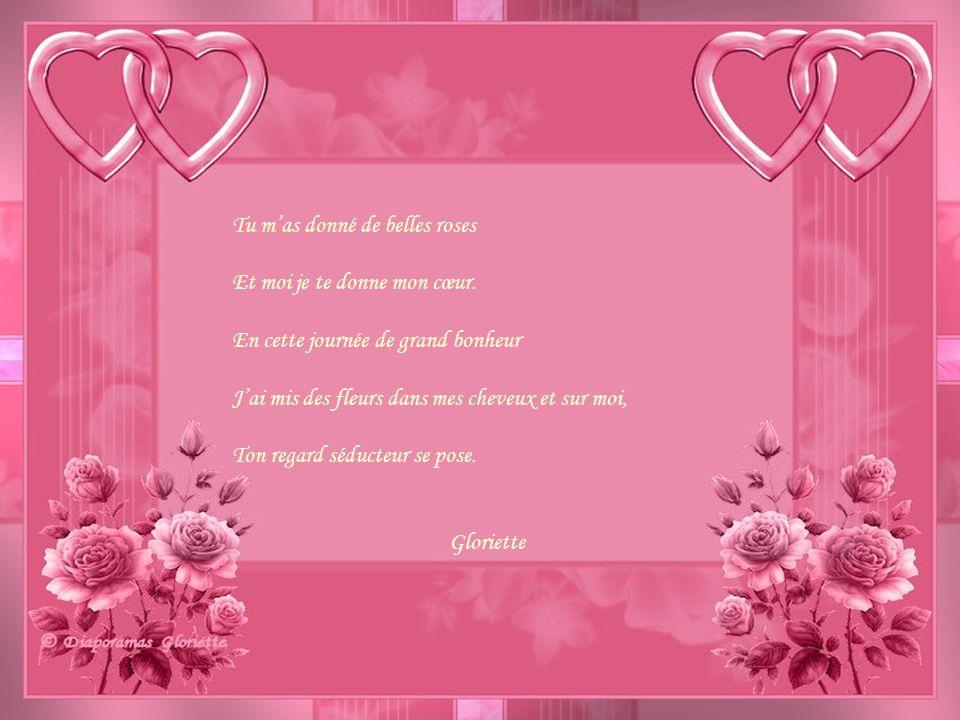 Tu mas donné de belles roses Et moi je te donne mon cœur.
