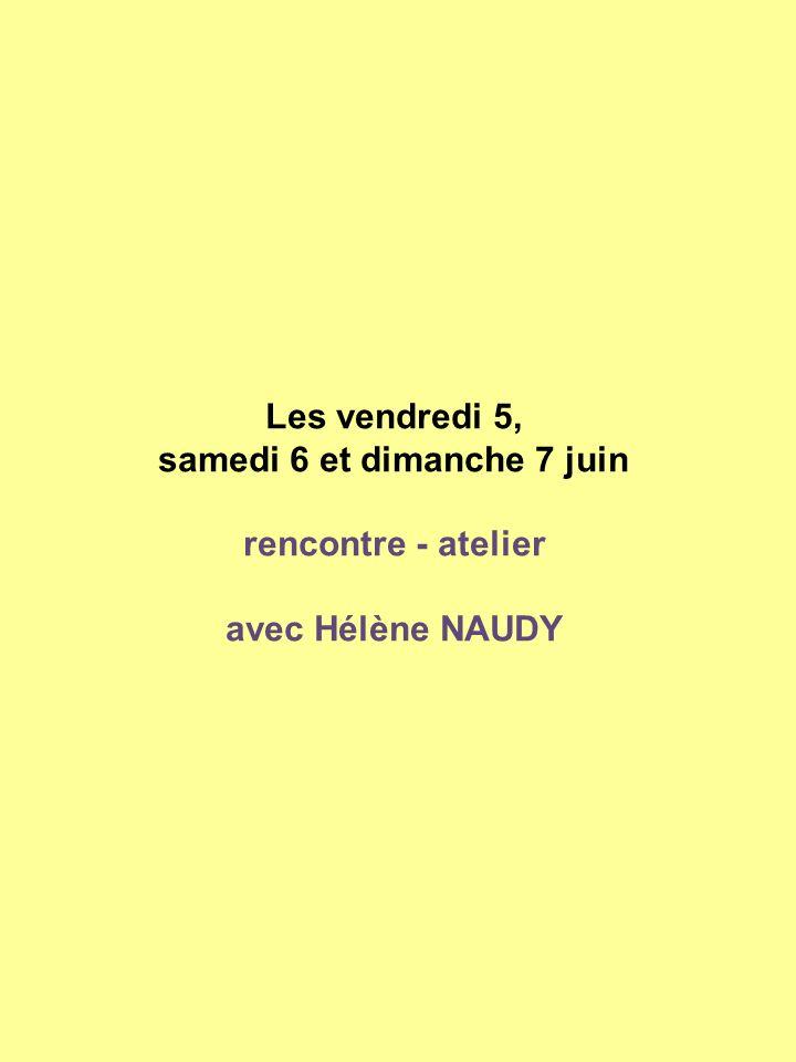 Les vendredi 5, samedi 6 et dimanche 7 juin rencontre - atelier avec Hélène NAUDY