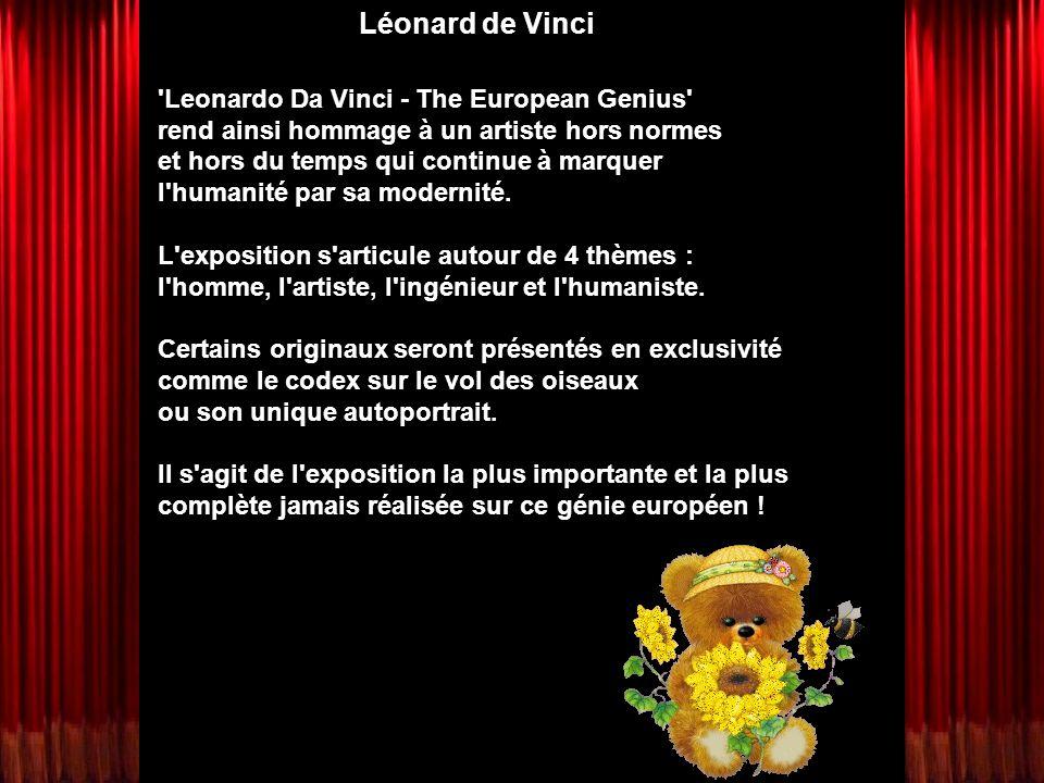 Léonard de Vinci Leonardo Da Vinci - The European Genius rend ainsi hommage à un artiste hors normes et hors du temps qui continue à marquer l humanité par sa modernité.