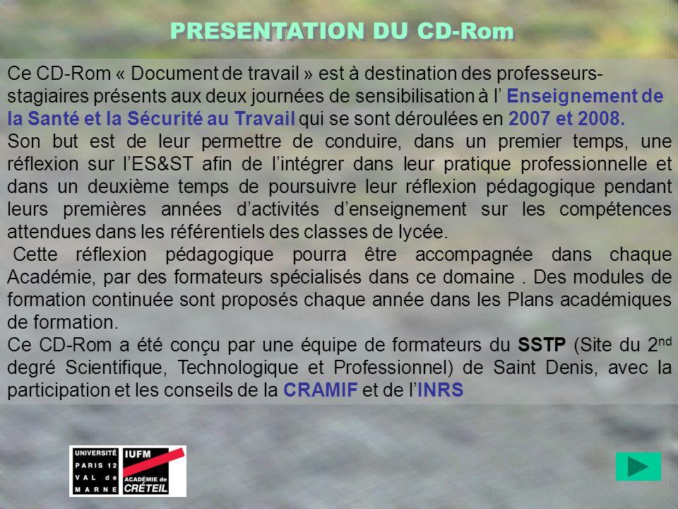 PRESENTATION DU CD-Rom Ce CD-Rom « Document de travail » est à destination des professeurs- stagiaires présents aux deux journées de sensibilisation à l Enseignement de la Santé et la Sécurité au Travail qui se sont déroulées en 2007 et 2008.