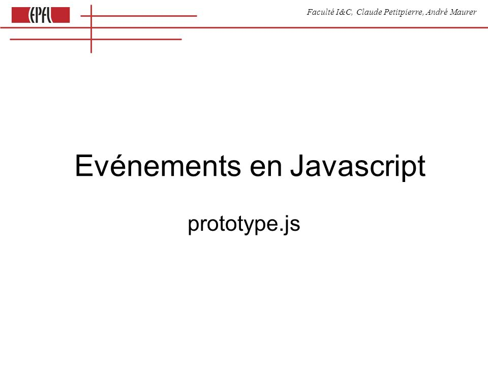 Faculté I&C, Claude Petitpierre, André Maurer Evénements en Javascript prototype.js