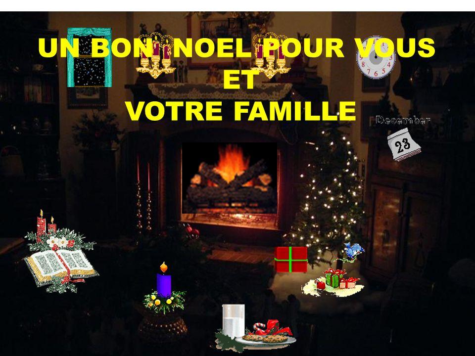 ET UN BON NOEL POUR VOUS ET VOTRE FAMILLE