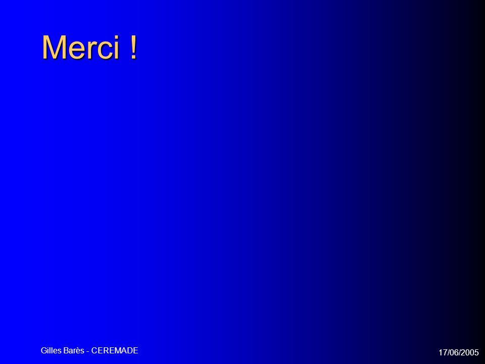 17/06/2005 Gilles Barès - CEREMADE Merci !