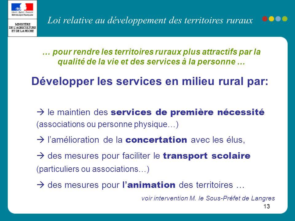 Loi relative au développement des territoires ruraux 13 Développer les services en milieu rural par: le maintien des services de première nécessité (a
