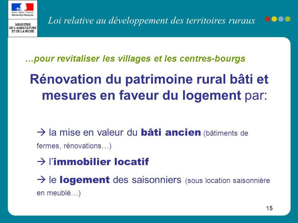 Loi relative au développement des territoires ruraux 15 …pour revitaliser les villages et les centres-bourgs Rénovation du patrimoine rural bâti et me