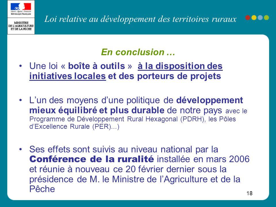 Loi relative au développement des territoires ruraux 18 En conclusion … Une loi « boîte à outils » à la disposition des initiatives locales et des por