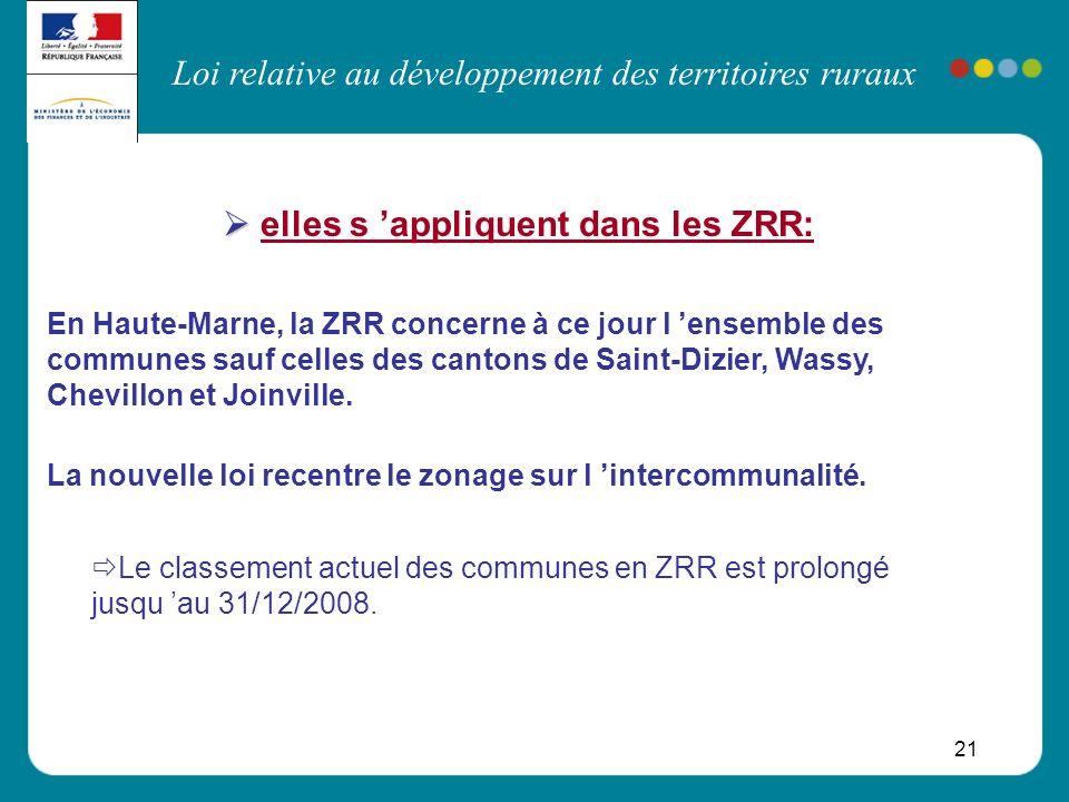 Loi relative au développement des territoires ruraux 21 elles s appliquent dans les ZRR: En Haute-Marne, la ZRR concerne à ce jour l ensemble des comm