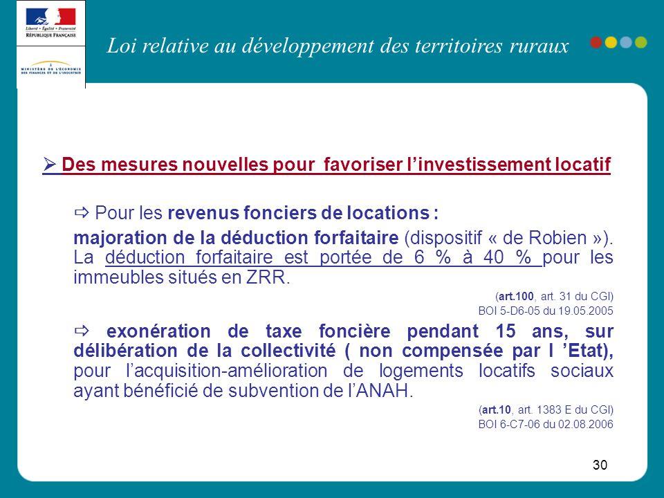 Loi relative au développement des territoires ruraux 30 Des mesures nouvelles pour favoriser linvestissement locatif Pour les revenus fonciers de loca