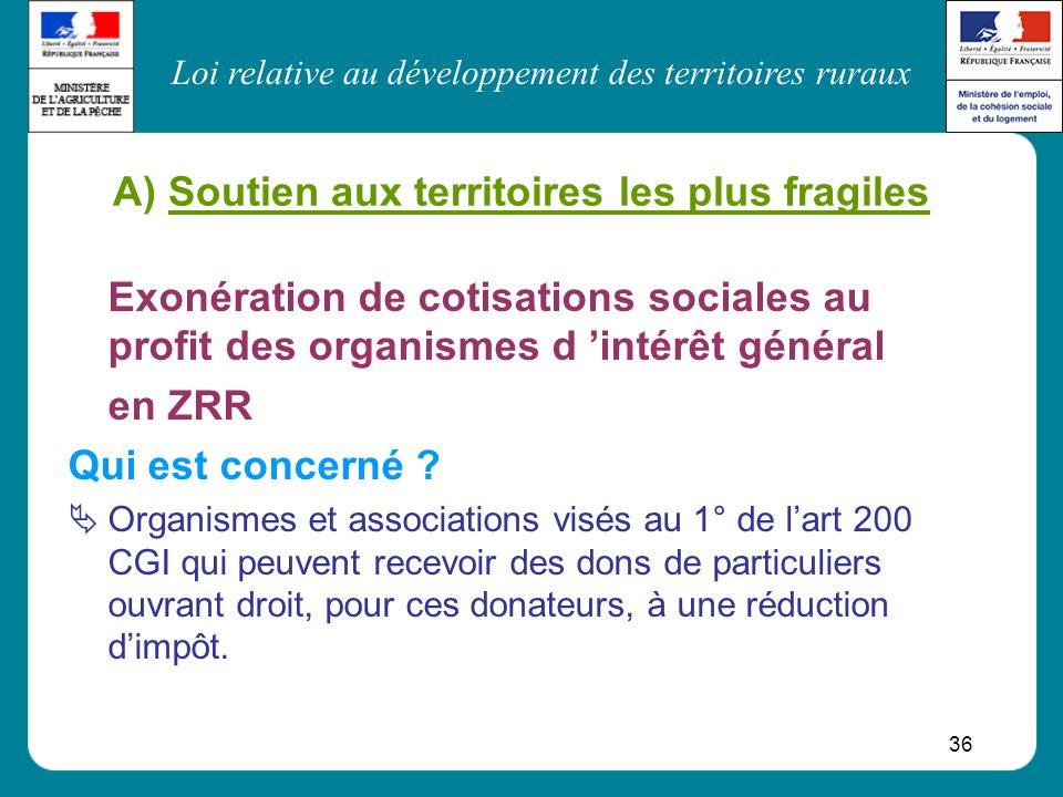 Loi relative au développement des territoires ruraux 36 Exonération de cotisations sociales au profit des organismes d intérêt général en ZRR Qui est
