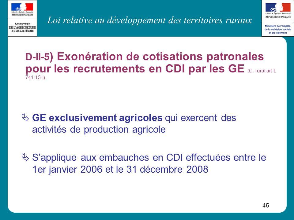 Loi relative au développement des territoires ruraux 45 D-II-5 ) Exonération de cotisations patronales pour les recrutements en CDI par les GE (C. rur