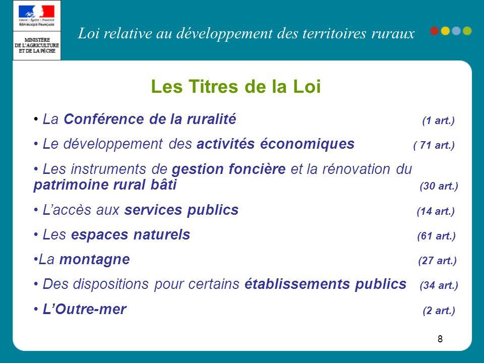 Loi relative au développement des territoires ruraux 8 Les Titres de la Loi La Conférence de la ruralité (1 art.) Le développement des activités écono