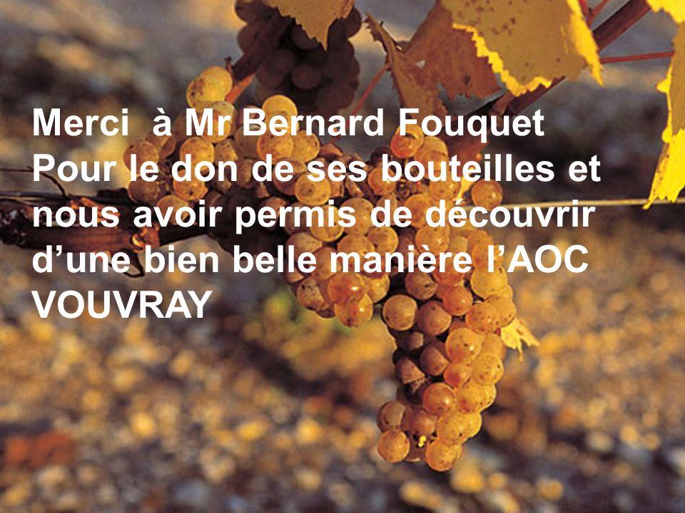 Merci à Mr Bernard Fouquet Pour le don de ses bouteilles et nous avoir permis de découvrir dune bien belle manière lAOC VOUVRAY