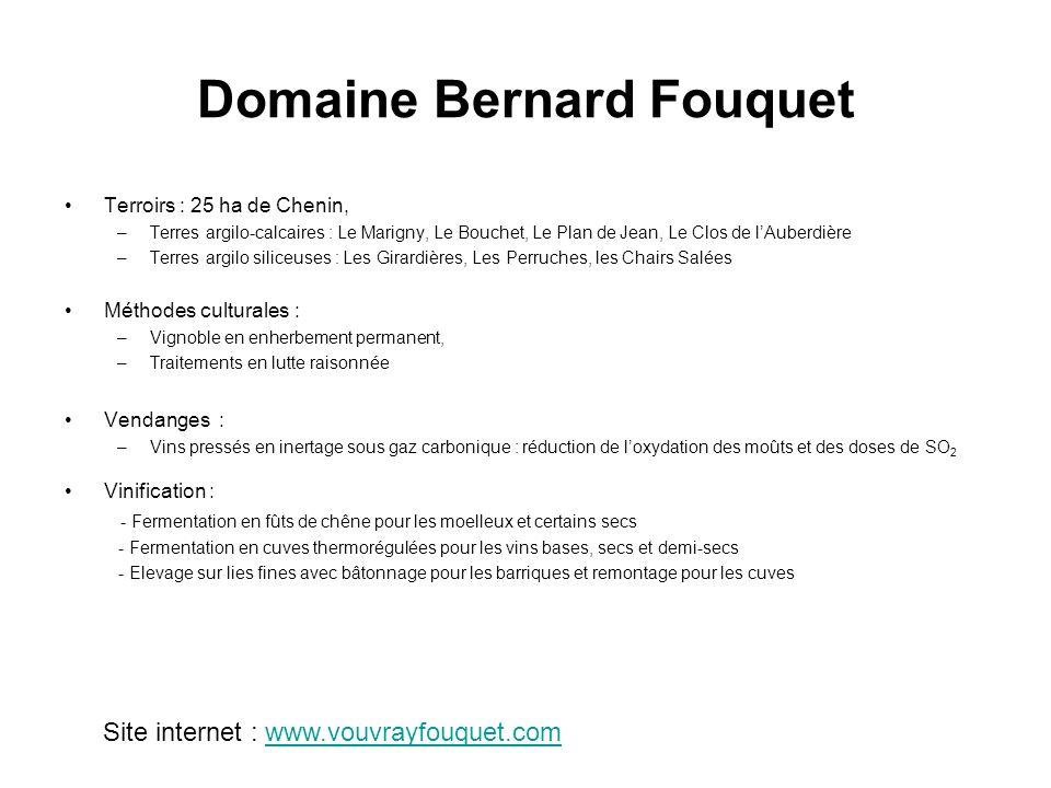 Domaine Bernard Fouquet Terroirs : 25 ha de Chenin, –Terres argilo-calcaires : Le Marigny, Le Bouchet, Le Plan de Jean, Le Clos de lAuberdière –Terres