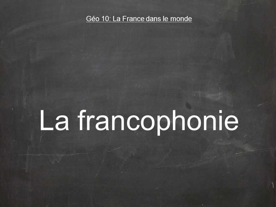 La francophonie Géo 10: La France dans le monde