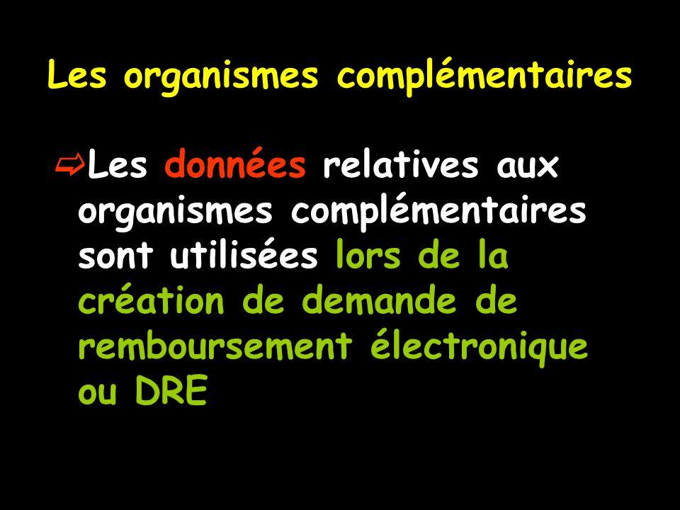 Les organismes complémentaires Les données relatives aux organismes complémentaires sont utilisées lors de la création de demande de remboursement éle