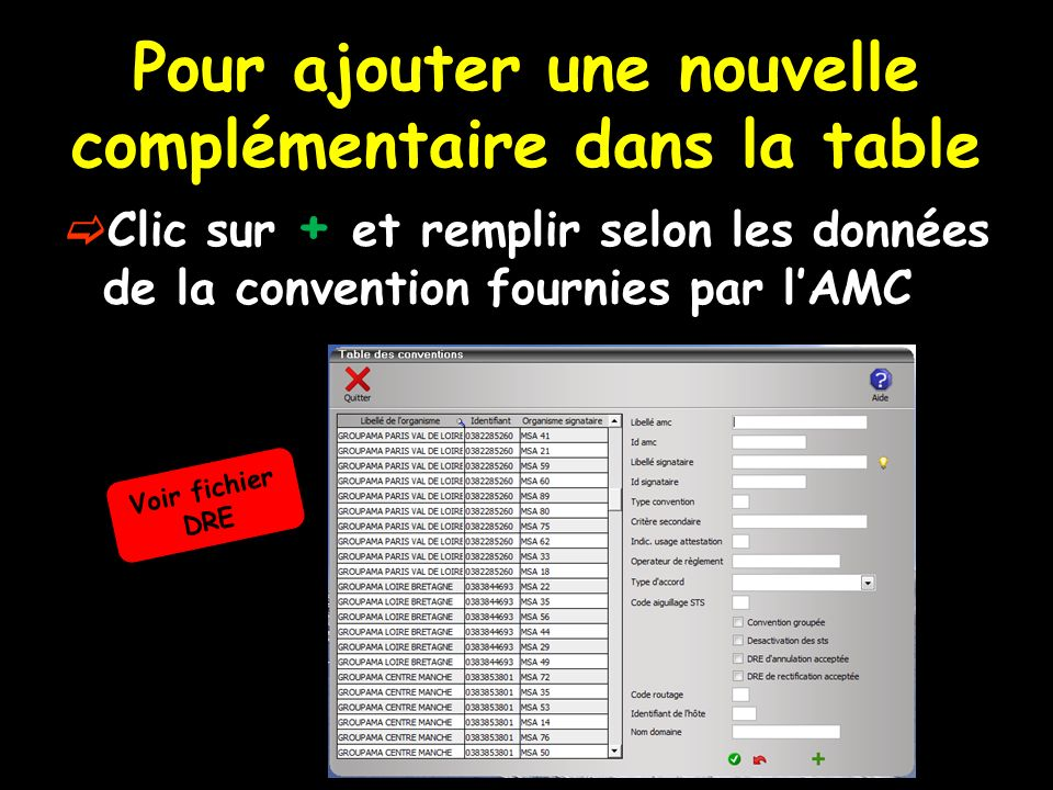 Pour ajouter une nouvelle complémentaire dans la table Clic sur + et remplir selon les données de la convention fournies par lAMC Voir fichier DRE