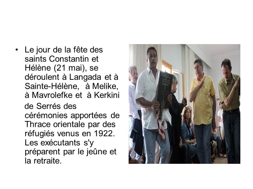 Le jour de la fête des saints Constantin et Hélène (21 mai), se déroulent à Langada et à Sainte-Hélène, à Melike, à Mavrolefke et à Kerkini de Serrés des cérémonies apportées de Thrace orientale par des réfugiés venus en 1922.