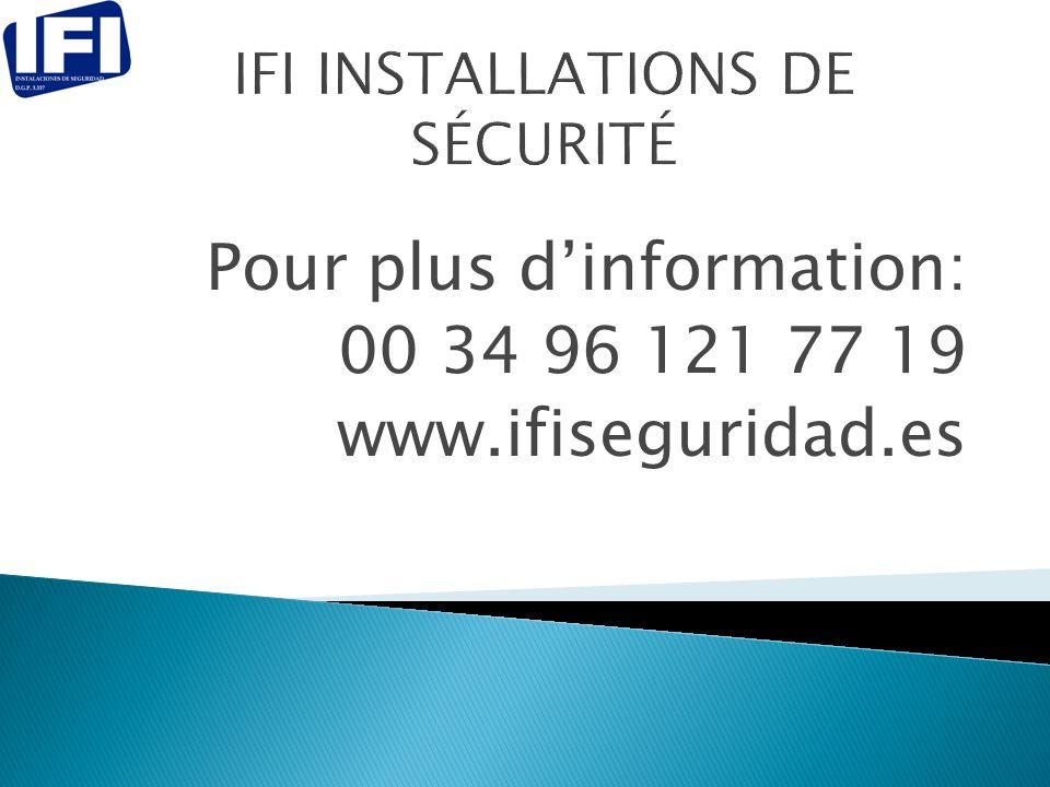 Pour plus dinformation: 00 34 96 121 77 19 www.ifiseguridad.es