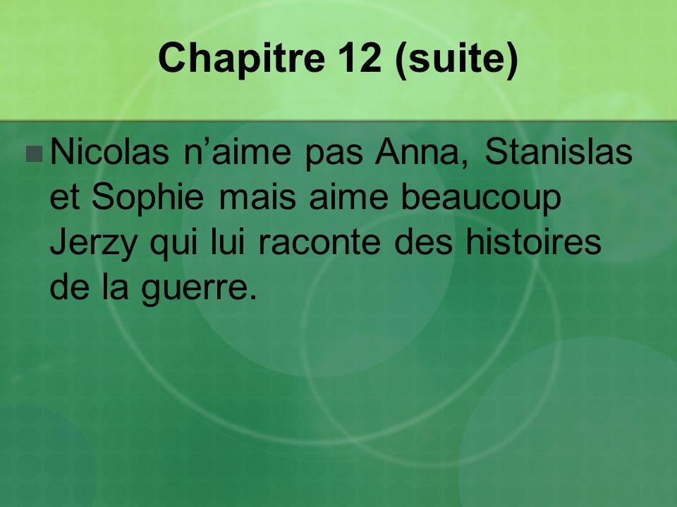 Chapitre 12 (suite) Nicolas naime pas Anna, Stanislas et Sophie mais aime beaucoup Jerzy qui lui raconte des histoires de la guerre.