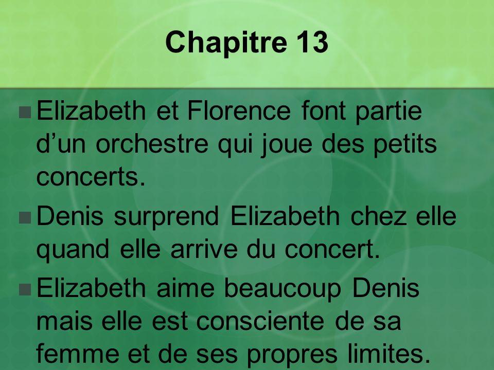Chapitre 13 Elizabeth et Florence font partie dun orchestre qui joue des petits concerts.