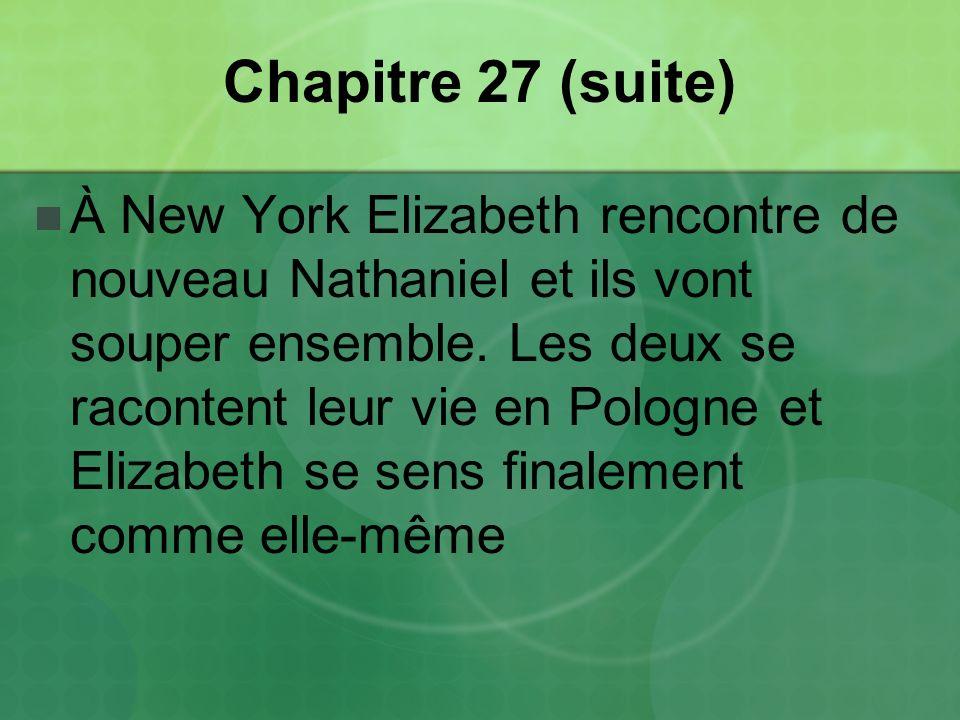 Chapitre 27 (suite) À New York Elizabeth rencontre de nouveau Nathaniel et ils vont souper ensemble.