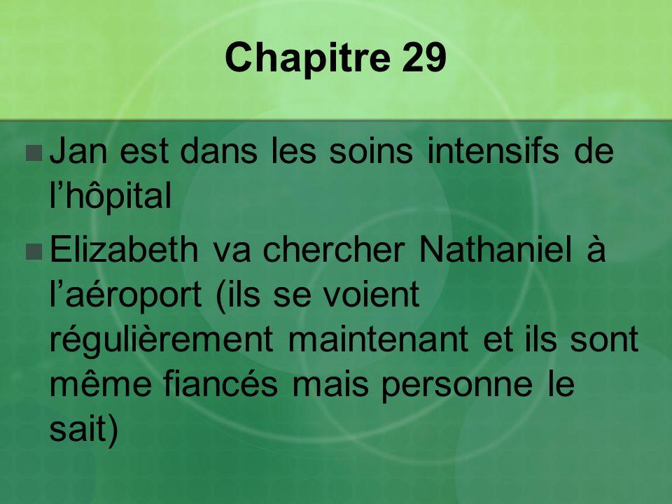 Chapitre 29 Jan est dans les soins intensifs de lhôpital Elizabeth va chercher Nathaniel à laéroport (ils se voient régulièrement maintenant et ils sont même fiancés mais personne le sait)