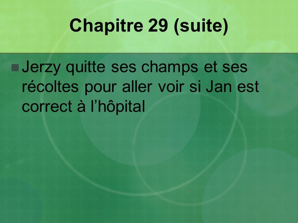 Chapitre 29 (suite) Jerzy quitte ses champs et ses récoltes pour aller voir si Jan est correct à lhôpital