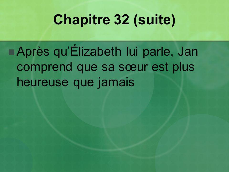 Chapitre 32 (suite) Après quÉlizabeth lui parle, Jan comprend que sa sœur est plus heureuse que jamais