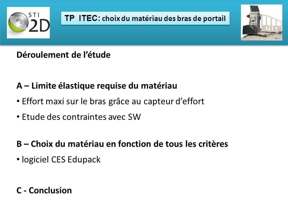 TP ITEC: choix du matériau des bras de portail Déroulement de létude A – Limite élastique requise du matériau Effort maxi sur le bras grâce au capteur