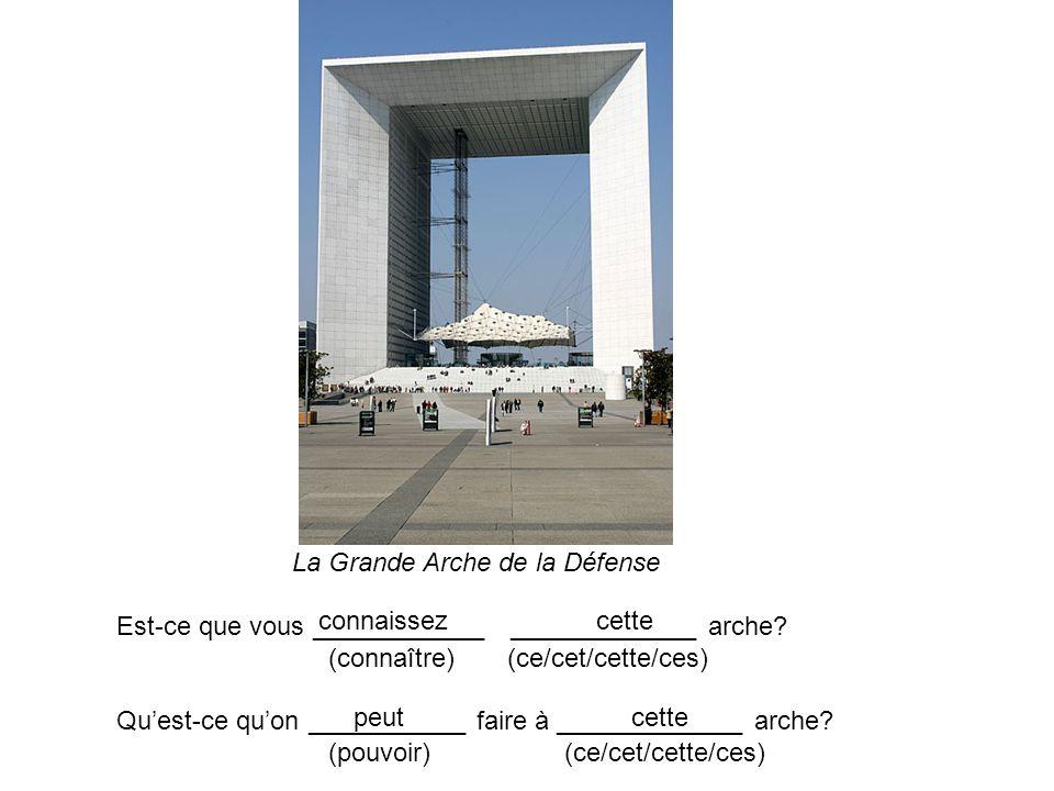 La Grande Arche de la Défense Est-ce que vous ____________ _____________ arche? (connaître) (ce/cet/cette/ces) Quest-ce quon ___________ faire à _____