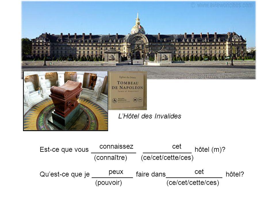 LHôtel des Invalides Est-ce que vous ____________ _____________ hôtel (m)? (connaître) (ce/cet/cette/ces) Quest-ce que je ___________ faire dans______