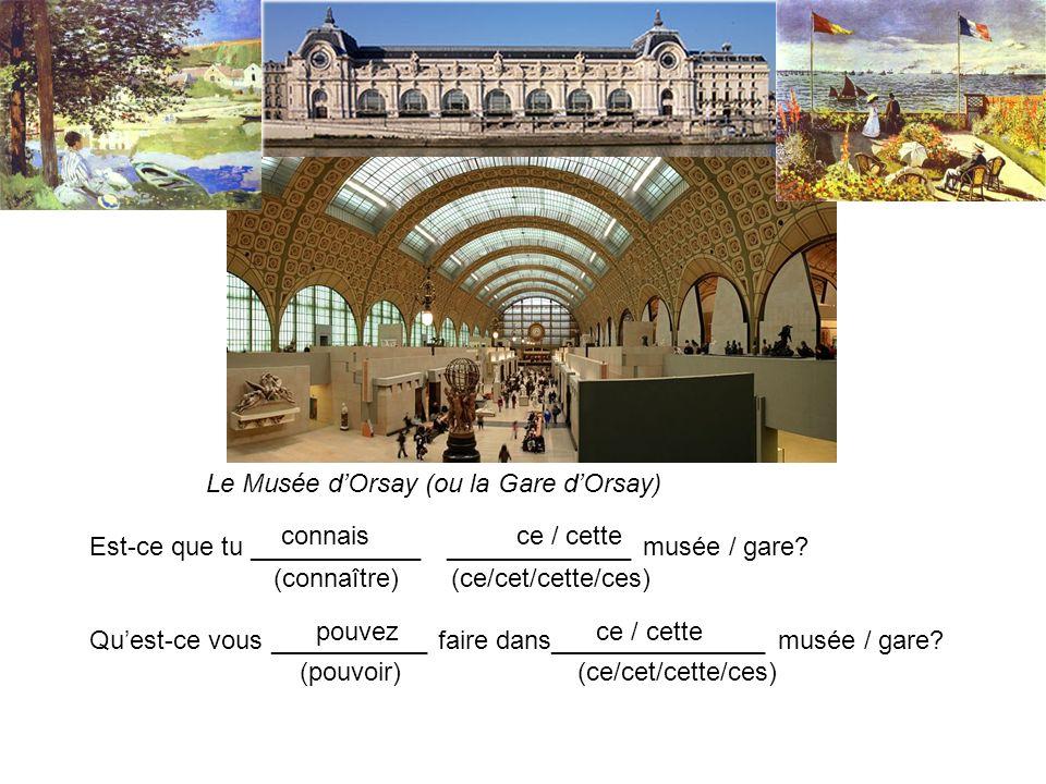 Le Musée dOrsay (ou la Gare dOrsay) Est-ce que tu ____________ _____________ musée / gare? (connaître) (ce/cet/cette/ces) Quest-ce vous ___________ fa