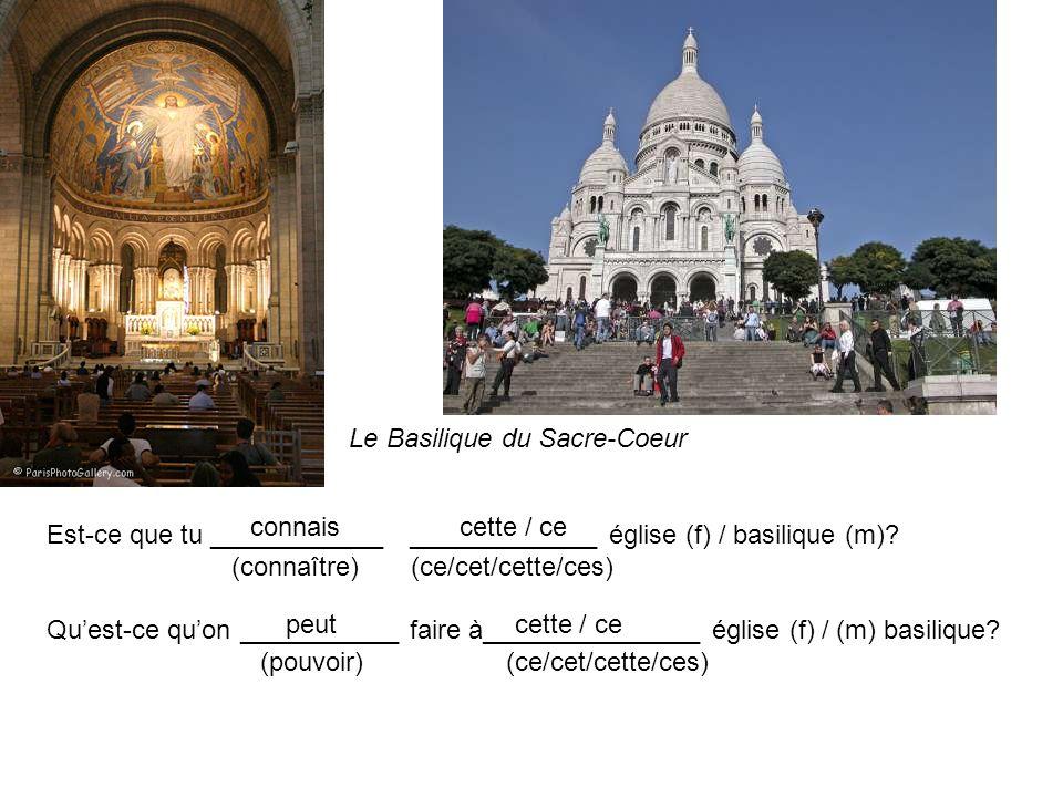 Le Basilique du Sacre-Coeur Est-ce que tu ____________ _____________ église (f) / basilique (m)? (connaître) (ce/cet/cette/ces) Quest-ce quon ________