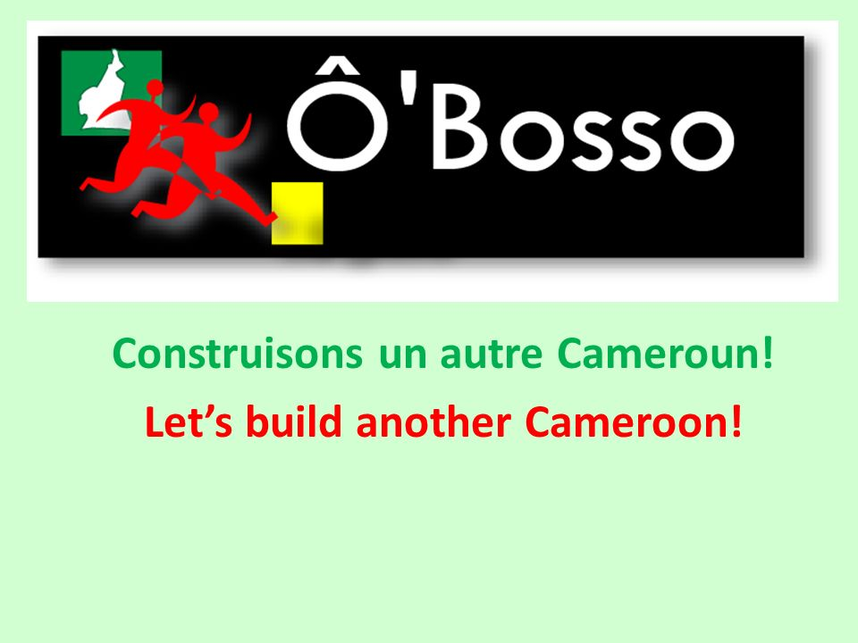 Construisons un autre Cameroun! Lets build another Cameroon!