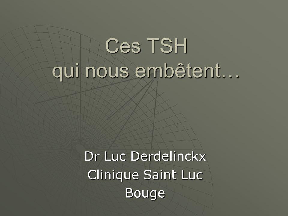 Ces TSH qui nous embêtent… Dr Luc Derdelinckx Clinique Saint Luc Bouge